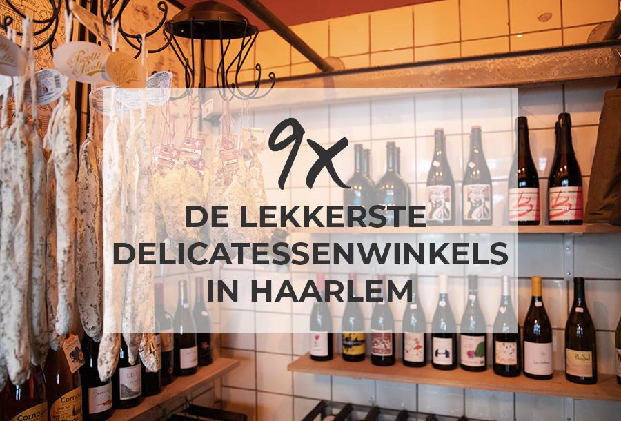 9 x De lekkerste delicatessenwinkels in Haarlem