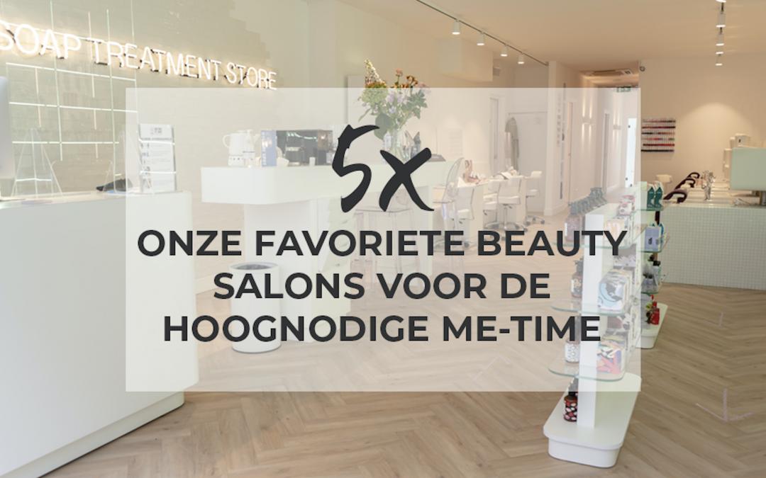 5x Onze favoriete beautysalons voor de hoognodige me-time